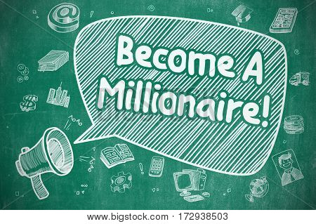 Business Concept. Bullhorn with Phrase Become A Millionaire. Cartoon Illustration on Blue Chalkboard.