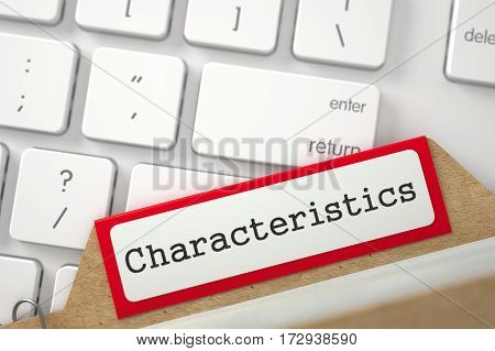 Characteristics Concept. Word on Red Folder Register of Card Index. Closeup View. Selective Focus. 3D Rendering.