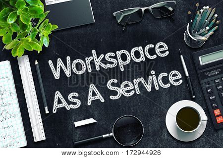 Workspace As A Service Concept on Black Chalkboard. 3d Rendering. Toned Illustration.