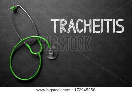 Tracheitis. Medical Concept, Handwritten on Black Chalkboard. Top View Composition with Chalkboard and Green Stethoscope. Medical Concept: Tracheitis Handwritten on Black Chalkboard. 3D Rendering.
