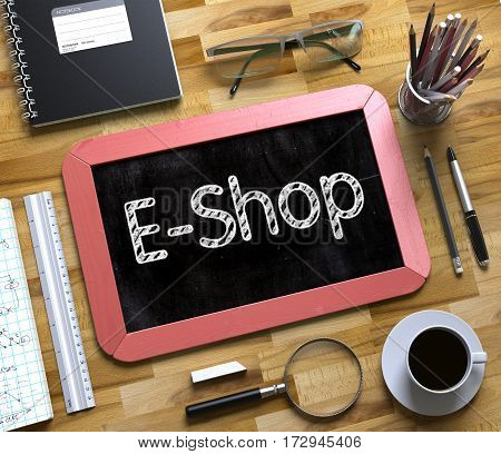 E-Shop - Text on Small Chalkboard.E-Shop - Red Small Chalkboard with Hand Drawn Text and Stationery on Office Desk. Top View. 3d Rendering.