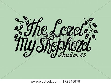 Hand lettering the Lord is my shepherd. Biblical background. Christian poster. Scripture. Psalm