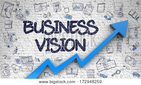 Business Vision - Increase Concept. Inscription on White Wall with Hand Drawn Icons Around. Brick Wall with Business Vision Inscription and Blue Arrow. Enhancement Concept.
