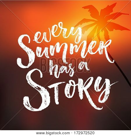 Every summer has a story. Inspiration quote at blur sunset background with palm tree silhouette.
