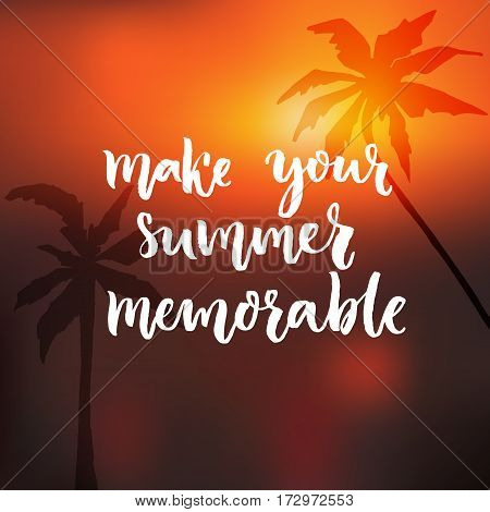 Make your summer memorable. Motivational quote st orange sunset background with palm trees silhouette.
