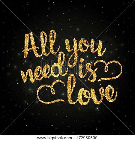 All you need is love golden handwritten lettering. Happy Valentine's Day. Inspirational phrase. Modern vector hand drawn calligraphy made of abstract spangles for your design