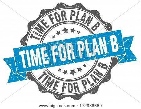time for plan b. stamp. sign. seal. round. retro. ribbon