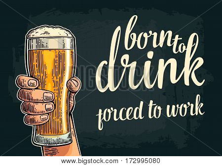 Male hand hold glass beer. Born to drink forced to work lettering. Vintage color vector engraving illustration for label poster invitation to party and birthday. Isolated on dark background