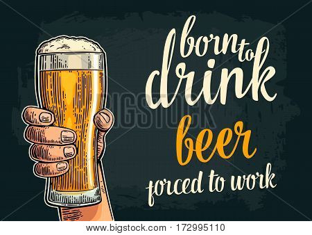 Male hand holding glass. Born to drink beer forced to work lettering. Vintage color vector engraving illustration for label poster invitation to party and birthday. Isolated on dark background