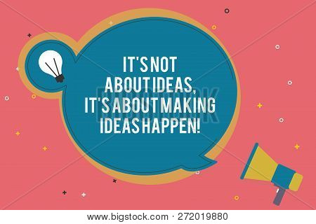 Text Sign Showing It S Is Not About Ideas It S Is About Making Ideas Happen. Conceptual Photo Take A
