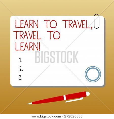 Writing Note Showing Learn To Travel Travel To Learn. Business Photo Showcasing Make Trips For Learn