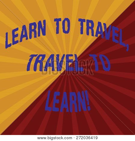 Word Writing Text Learn To Travel Travel To Learn. Business Concept For Make Trips For Learning New