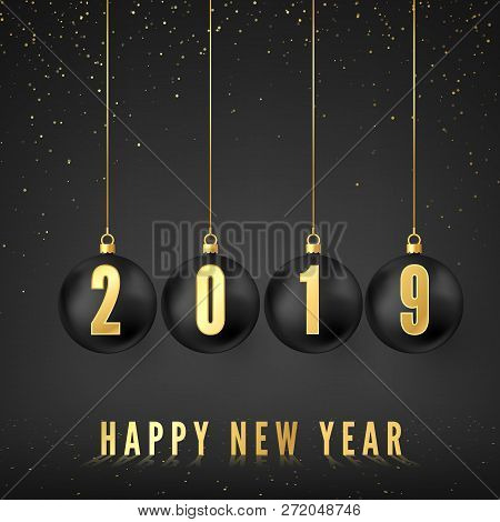 Happy New Year 2019. Greeting Card With Black Christmas Balls And Golden Numbers 2019 On Them. New Y