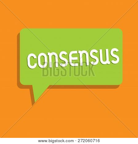 Conceptual Hand Writing Showing Consensus. Business Photo Showcasing General Agreement About Particu