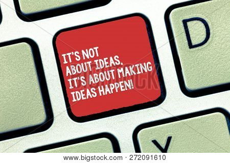 Conceptual Hand Writing Showing It S Is Not About Ideas It S Is About Making Ideas Happen. Business