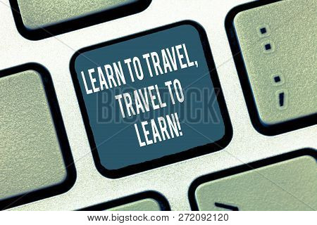 Text Sign Showing Learn To Travel Travel To Learn. Conceptual Photo Make Trips For Learning New Thin