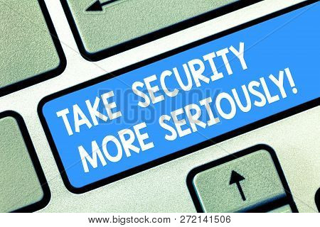 Handwriting Text Take Security More Seriously. Concept Meaning Be Alert And Aware Of Possible Hackin