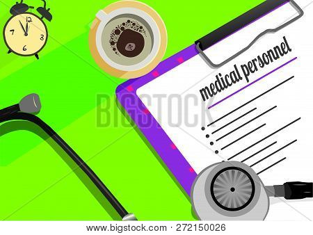Medical Personnel Text On Paper Clip Board, Cup Of Coffee And Stethoscope. Schedule Or Reminder Plan
