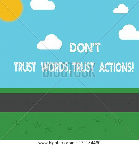 Conceptual Hand Writing Showing Don T Trust Words Trust Actions. Business Photo Showcasing Less Talk