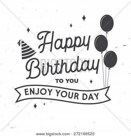 Happy Birthday To You. Enjoy Your Day. Stamp, Badge, Sticker, Card With Bunch Of Balloons And Birthd
