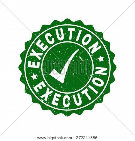 Vector Execution Grunge Stamp Seal With Tick Inside. Green Execution Imprint With Grunge Surface. Ro