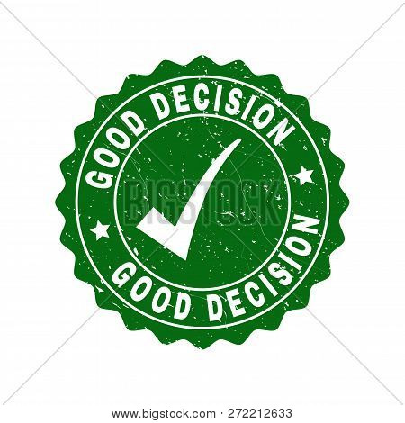 Vector Good Decision Scratched Stamp Seal With Tick Inside. Green Good Decision Sign With Dirty Styl