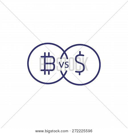Bitcoin Vs Dollar Line Icon. Bitcoin And Dollar Coin On White Background With Vs Sign. Cryptocurrenc