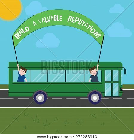 Handwriting text writing Build A Valuable Reputation. Concept meaning Good service for great customer reviews Two Kids Inside School Bus Holding Out Banner with Stick on a Day Trip. poster