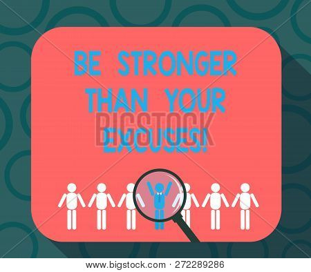 Writing note showing Be Stronger Than Your Excuses. Business photo showcasing Motivation Inspiration to take action Magnifying Glass Over Chosen Man Hu analysis Dummies Line Up. poster