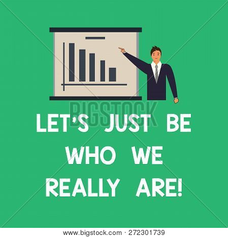 Conceptual Hand Writing Showing Let S Is Just Be Who We Really Are. Business Photo Text Stay Origina