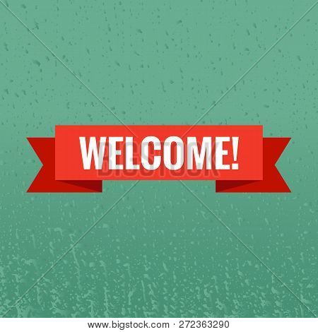 Welcome Sign. Vector Illustration. White Lettering On Red Welcome Transporant. Text With Ribbon Bann