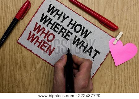 Text Sign Showing Why How Where What Who When. Conceptual Photo Questions To Find Solutions Query As