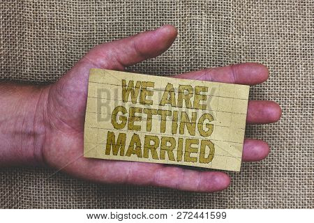 Conceptual Hand Writing Showing We Are Getting Married. Business Photo Showcasing Engagement Wedding