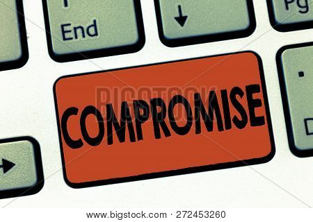 Text sign showing Compromise. Conceptual photo Come to agreement by mutual concession Give Reveal Expose poster