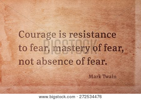 Courage Is Resistance To Fear, Mastery Of Fear - Famous American Writer Mark Twain Quote Printed On