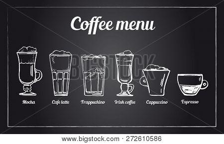 Coffee Menu Set. Hand Drawn Vector Sketch Of Different Types Of Coffee Drinks On Blackboard Backgrou