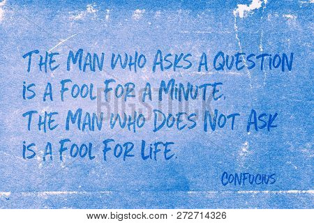 The Man Who Asks A Question Is A Fool For A Minute - Ancient Chinese Philosopher Confucius Quote Pri