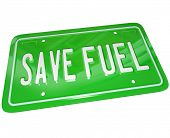 A green metal license plate with words Save Fuel illustrating the importance of gas savings and finding alternative power sources for transportation poster