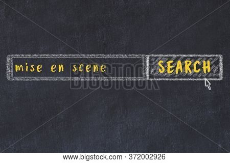 Drawing Of Search Engine On Black Chalkboard. Concept Of Looking For Mise En Scene