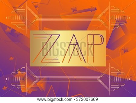 Art Deco Zap Expression Word Text. Decorative Greeting Card, Sign With Vintage Letters.