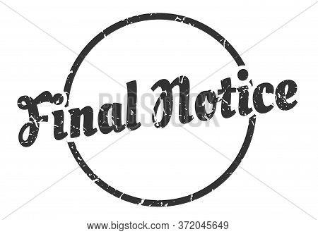 Final Notice Sign. Final Notice Round Vintage Grunge Stamp. Final Notice