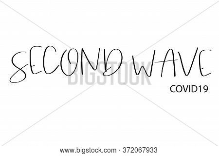 Second Wave, Covid19 Text In Black On White Isolated Background. Concept Of Fear Of Second Wave Coro