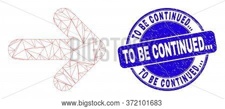 Web Mesh Right Direction Arrow Icon And To Be Continued... Watermark. Blue Vector Round Scratched Wa