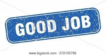 Good Job Stamp. Good Job Square Grungy Blue Sign.
