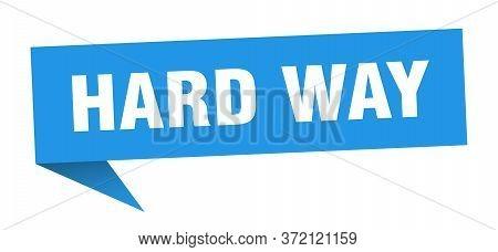 Hard Way Banner. Hard Way Speech Bubble. Hard Way Sign