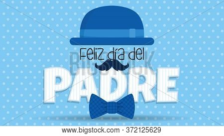 Feliz Dia Del Padre Greeting Card - Happy Fathers Day In Spanish Language - Blue Hat On Top Of White