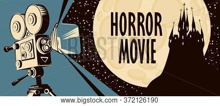 Horror Movie Poster. Vector Illustration With An Old Movie Projector And An Ominous Castle On The Ba