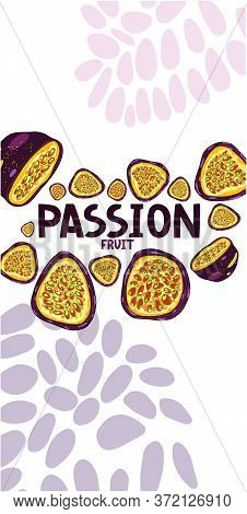 Hand Drawn Illustration Of Purple Passion Fruit And Bright Slice Of Tasty Fruits