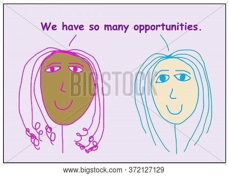 Color Cartoon Of Two Smiling, Beautiful And Ethnically Diverse Women Stating We Have So Many Opportu