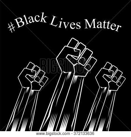 Fist Raised Up. Black Lives Matter Banner For Protest On Dark Background. Human Hand. Stop Violence